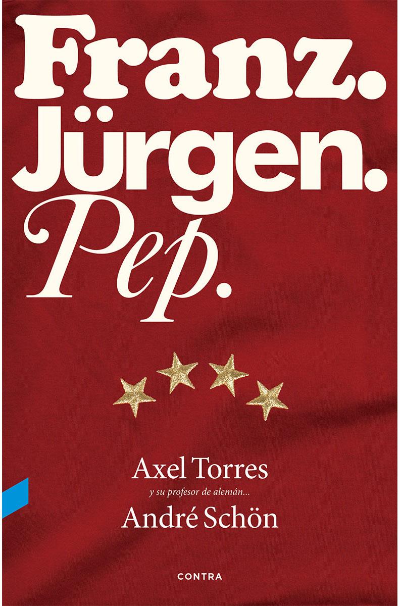 Franz. Jurguen. Pep. AUTOR: Axel Torres   ISBN: 9788494216749   PRECIO: $500.00